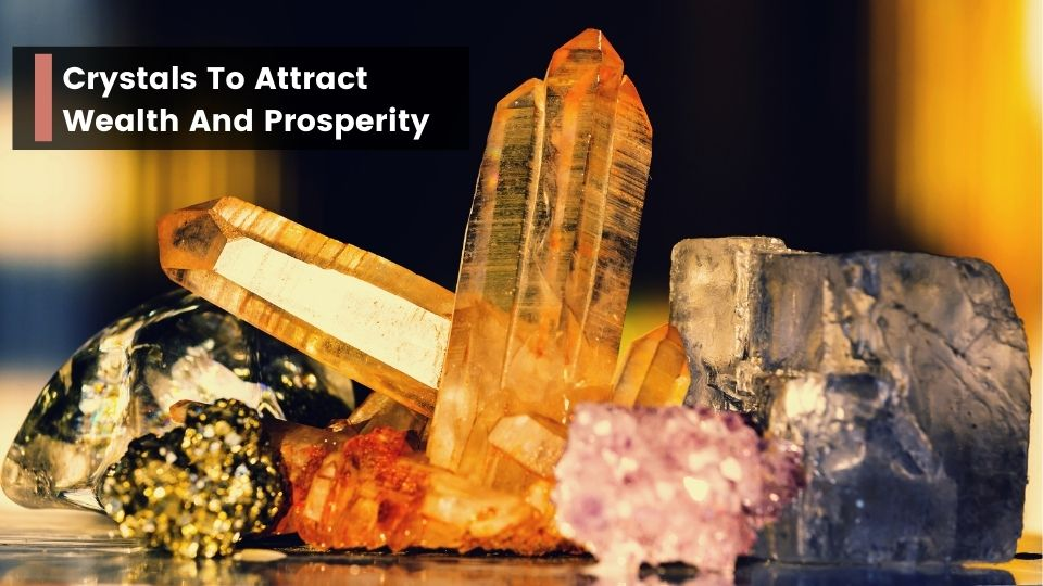 Crystals To Attract Wealth And Prosperity