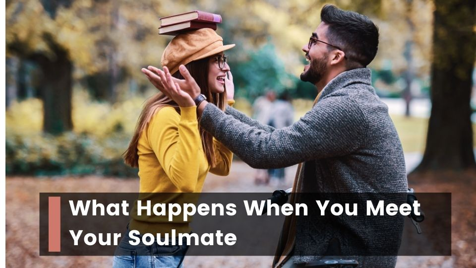 What Happens When You Meet Your Soulmate