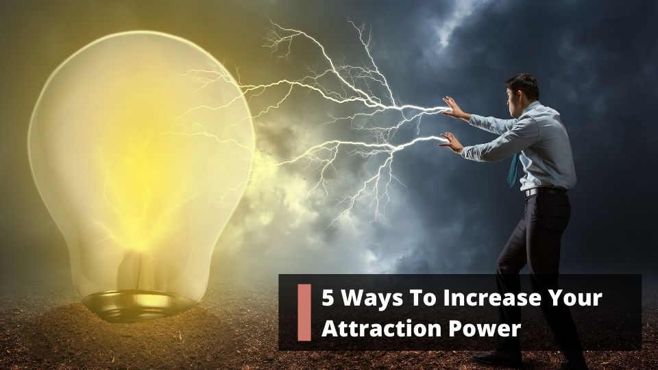 5 Ways To Increase Your Attraction Power