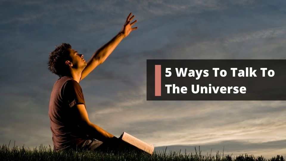 5 Ways To Talk To The Universe