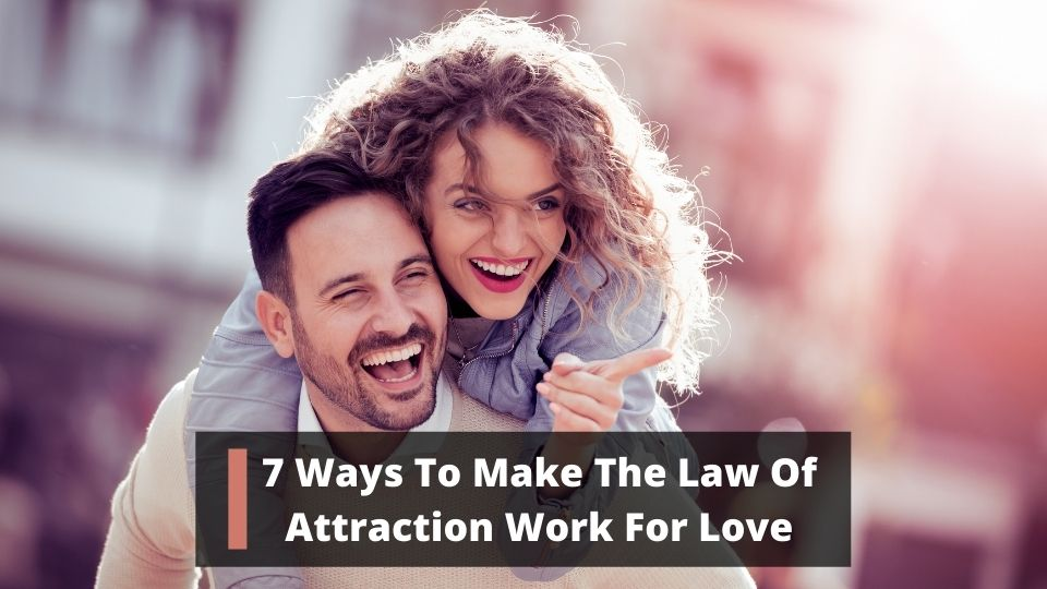 7 Ways To Make The Law Of Attraction Work For Love