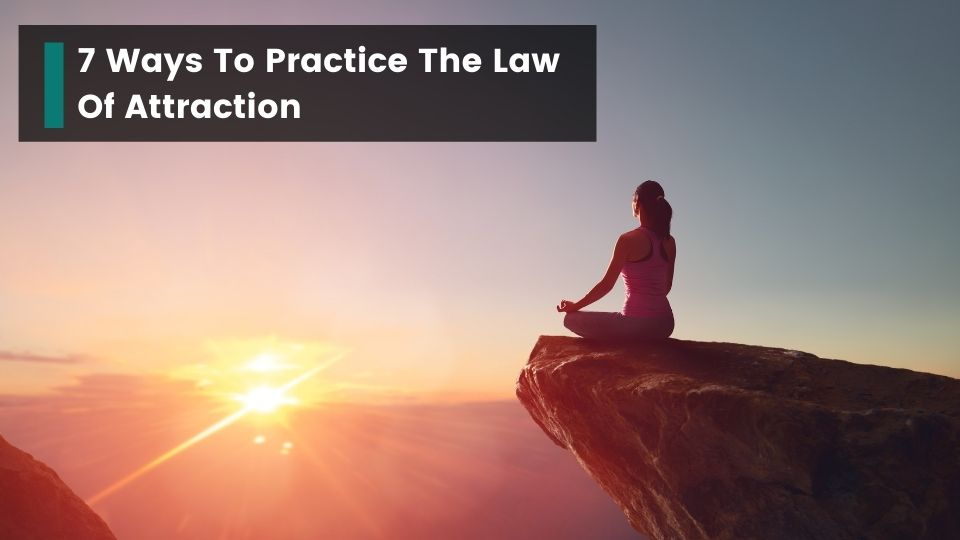 Practice The Law Of Attraction