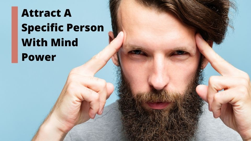 Attract A Specific Person With Mind Power