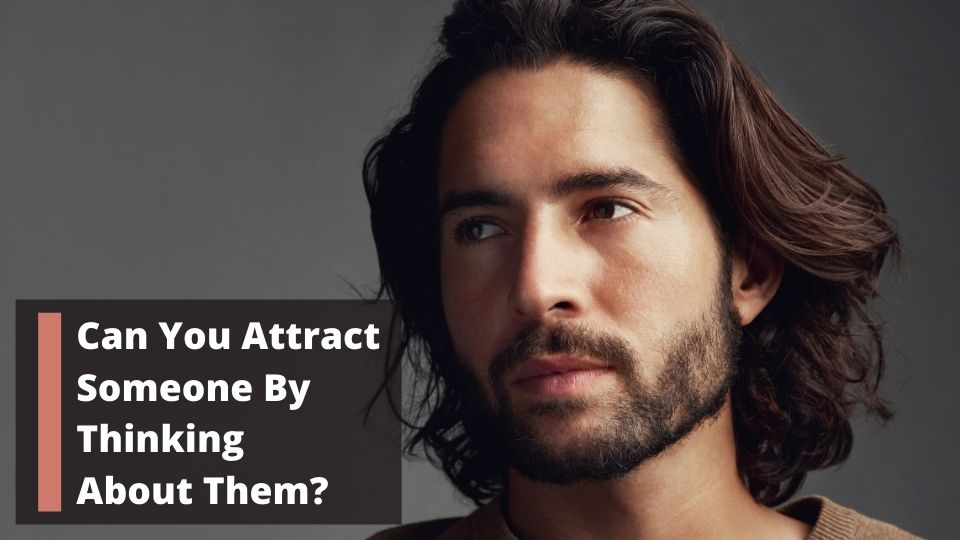 Attract Someone By Thinking About Them