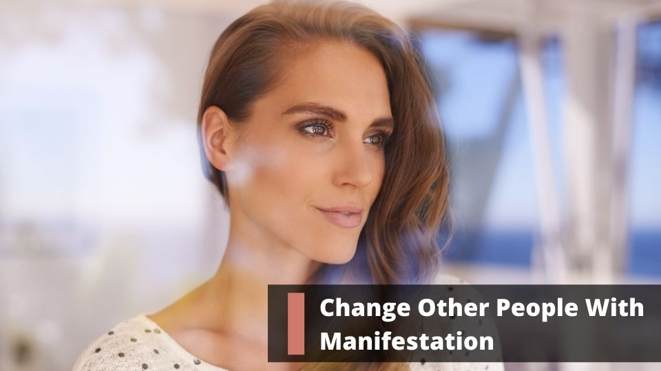 Change Other People With Manifestation