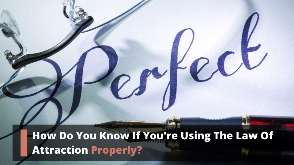 How Do You Know If You're Using The Law Of Attraction Properly