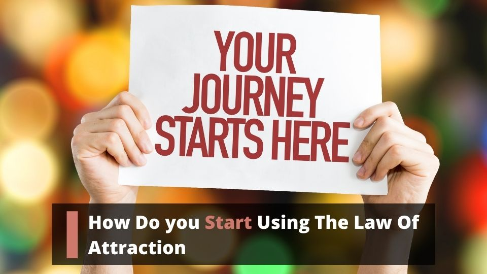 How Do you Start Using The Law Of Attraction