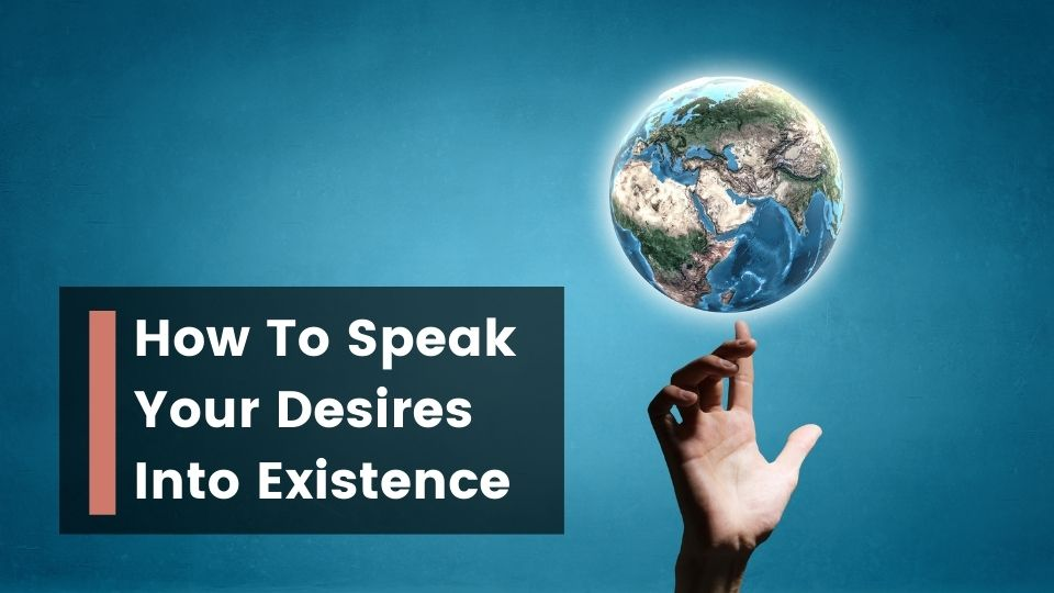 How To Speak Your Desires Into Existence