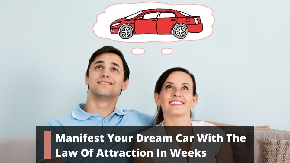 Manifest Your Dream Car With The Law Of Attraction In Weeks
