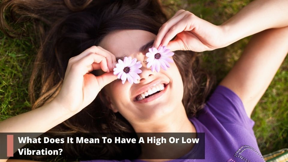 What Does It Mean To Have A High Or Low Vibration
